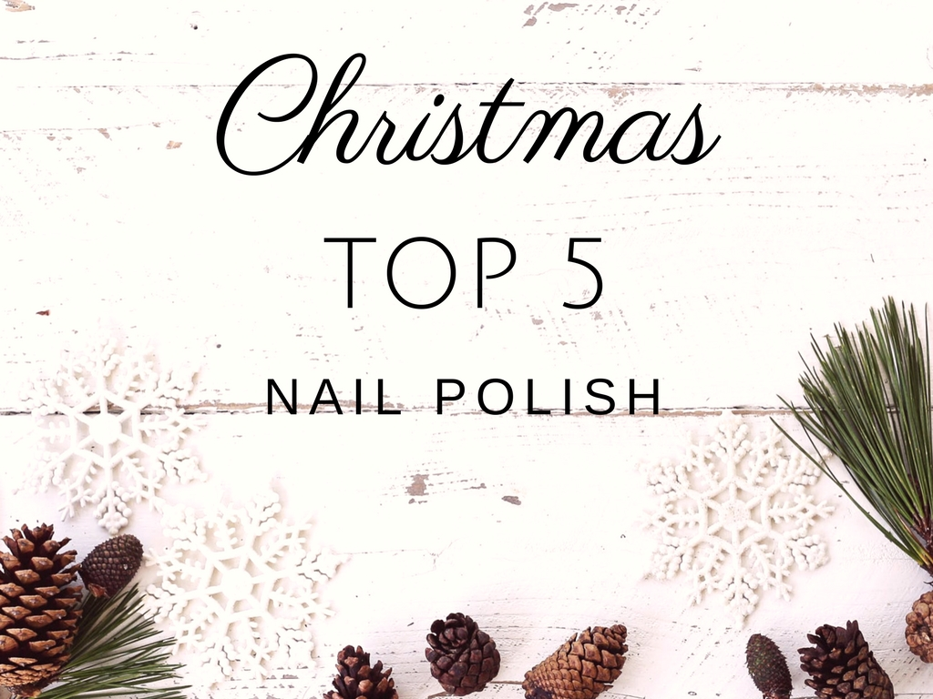 Christmas Top 5 // Nail Polish