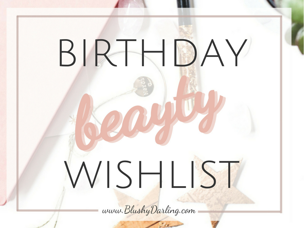 My Birthday Beauty Wishlist