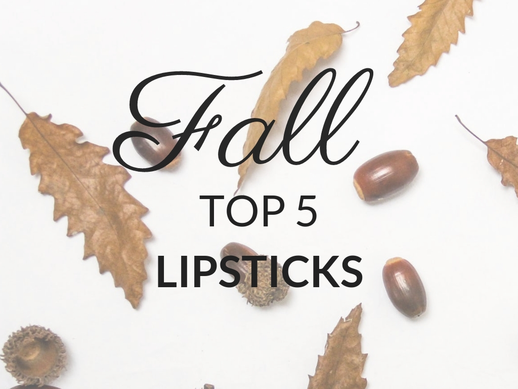 Fall TOP 5 // Lipstick {2018}