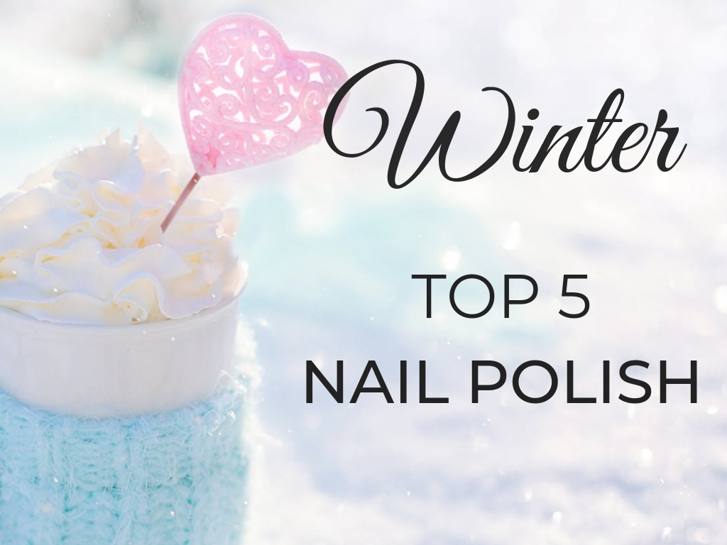 Winter Top 5 // Nail Polish {2019}
