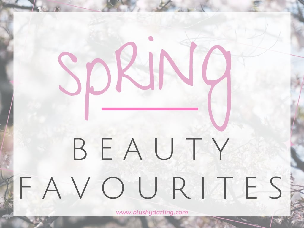 Spring Favourites {2019} | Makeup, Hair & Skincare