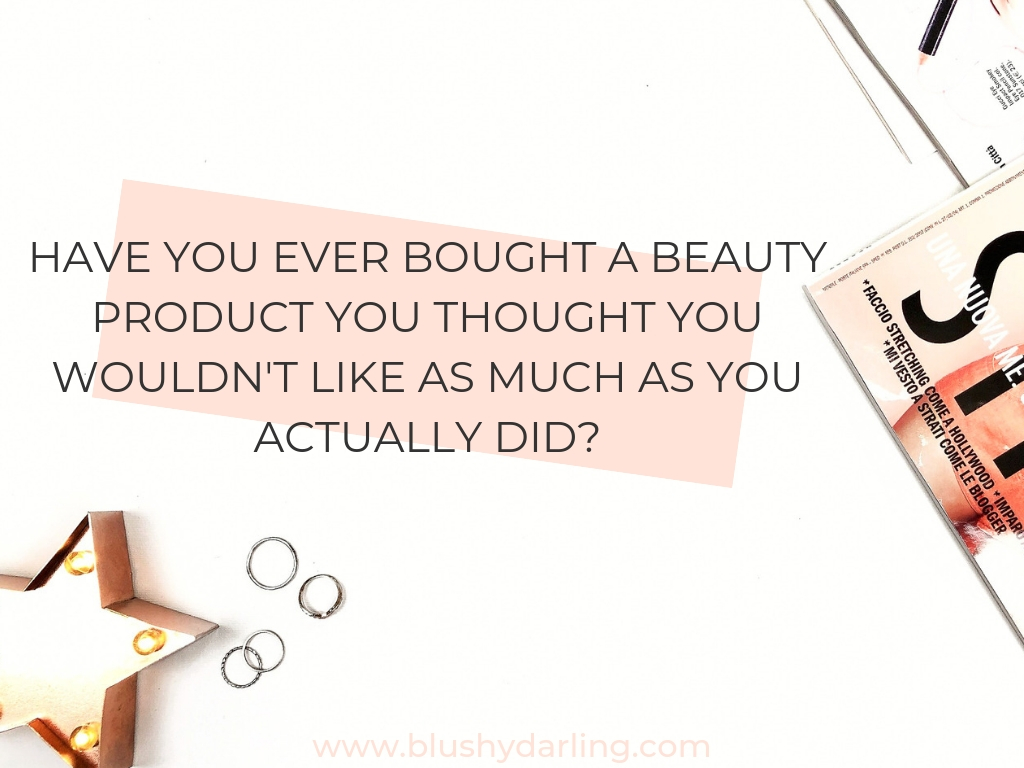 Have you ever bought a beauty product you thought you wouldn't like as much as you actually did?