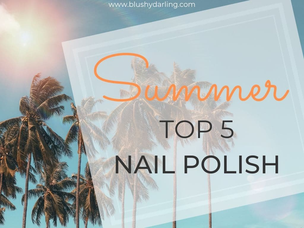 Summer Top 5 // Nail Polish