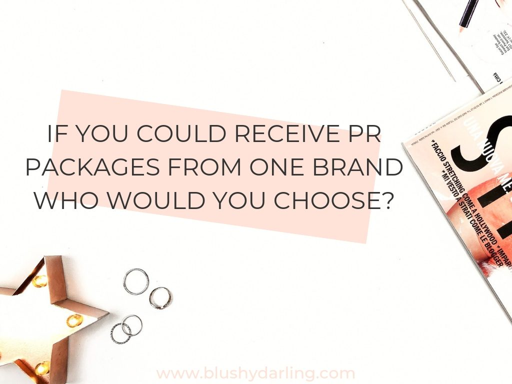 If you could receive pr packages from one brand who would you choose
