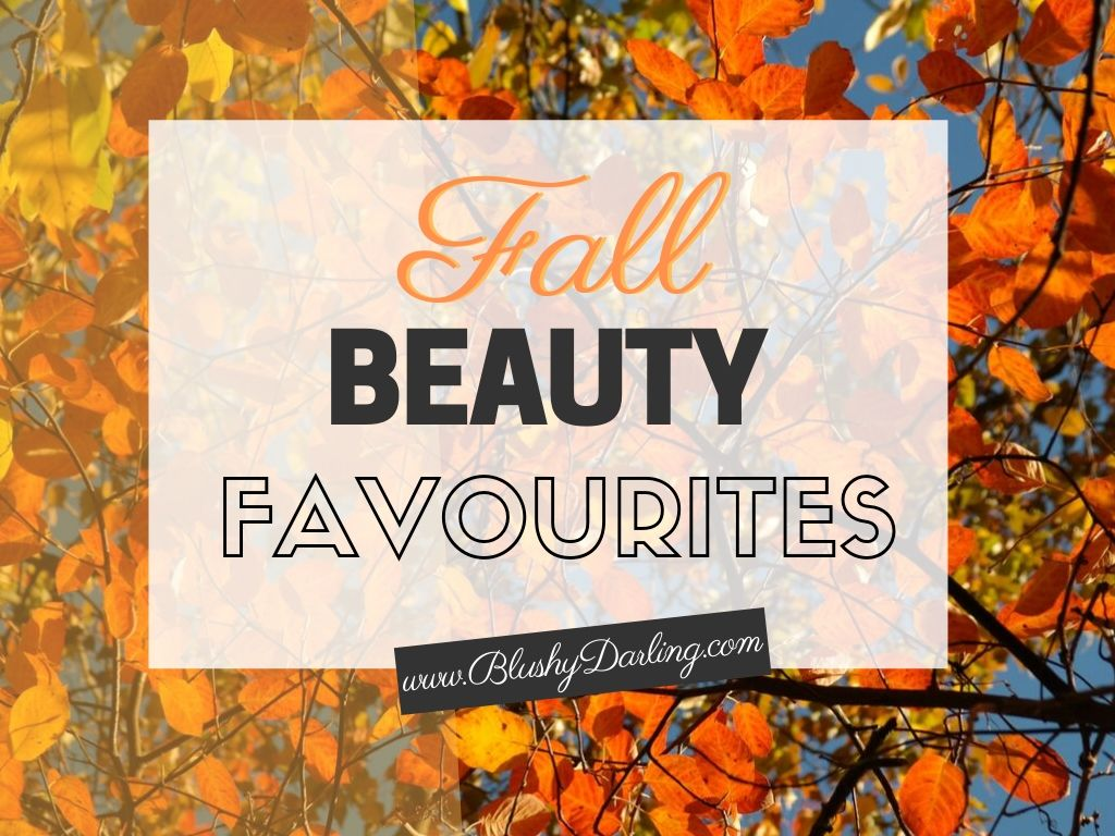 Fall Beauty Favourites { 2019 } | Makeup, Skincare, Body Care & Nail
