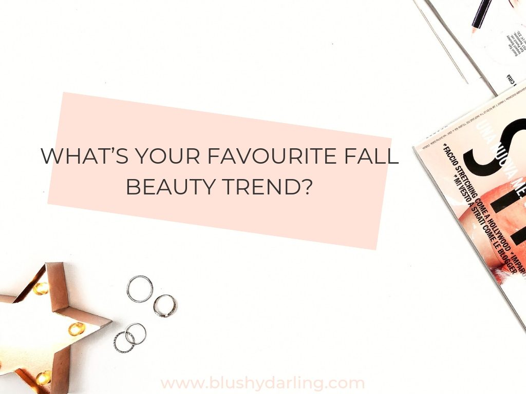 What's your favourite Fall beauty trend?