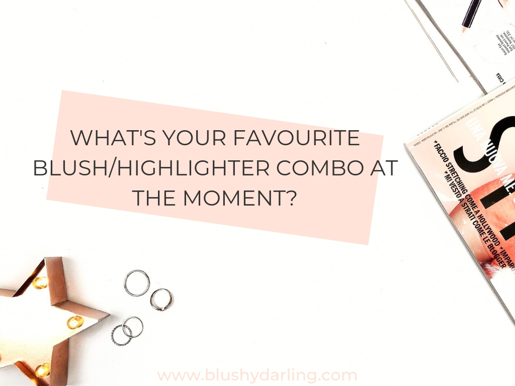 What's your favourite blush/highlighter combo at the moment?