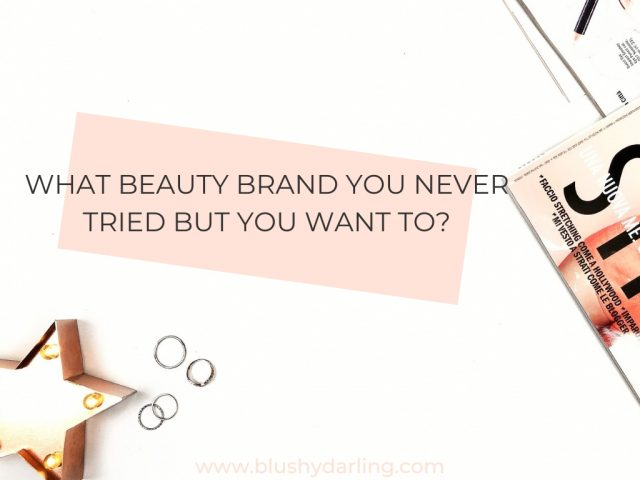 What beauty brand you never tried but you want to?