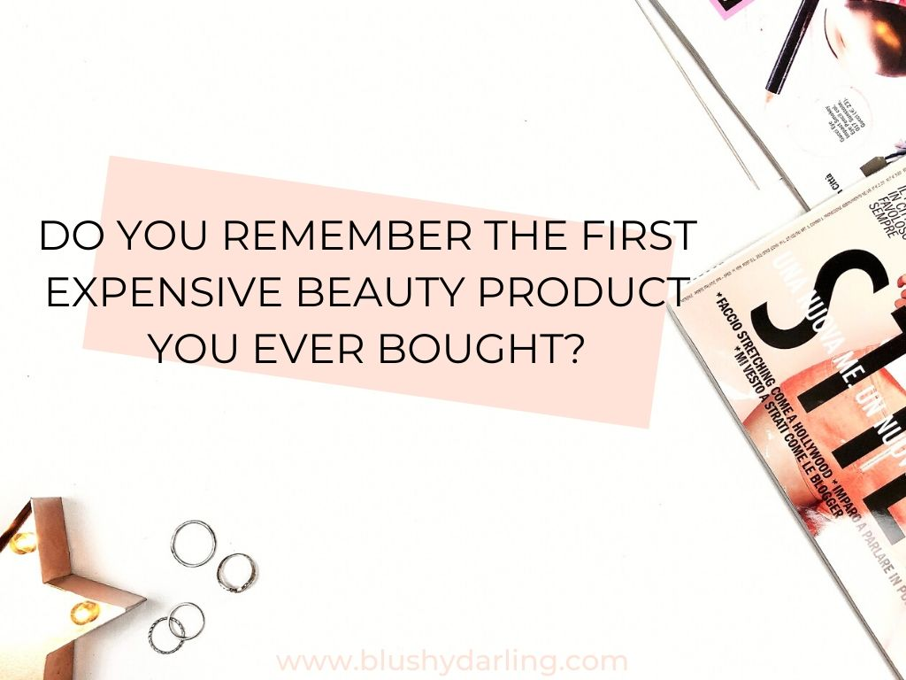 Do you remember the first expensive beauty product you ever bought?