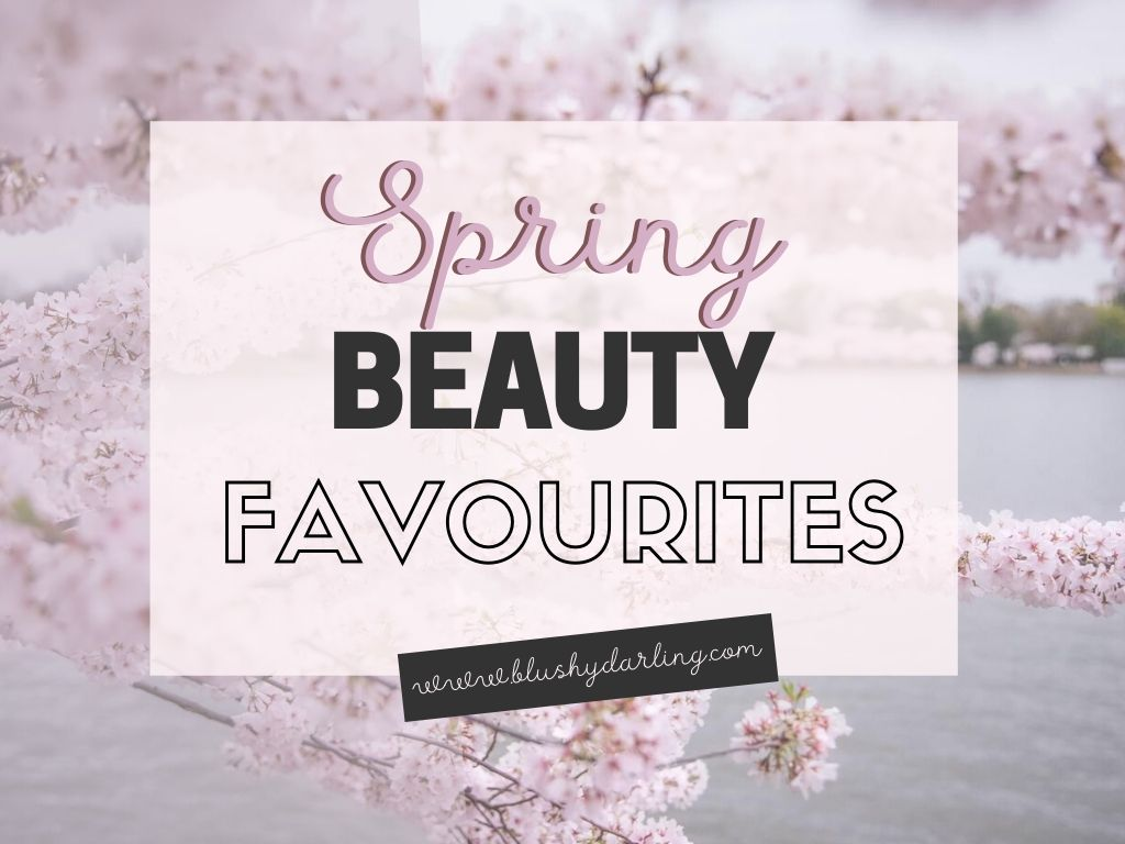 Spring Beauty Favourites {2020}   Makeup, Skincare & Haircare
