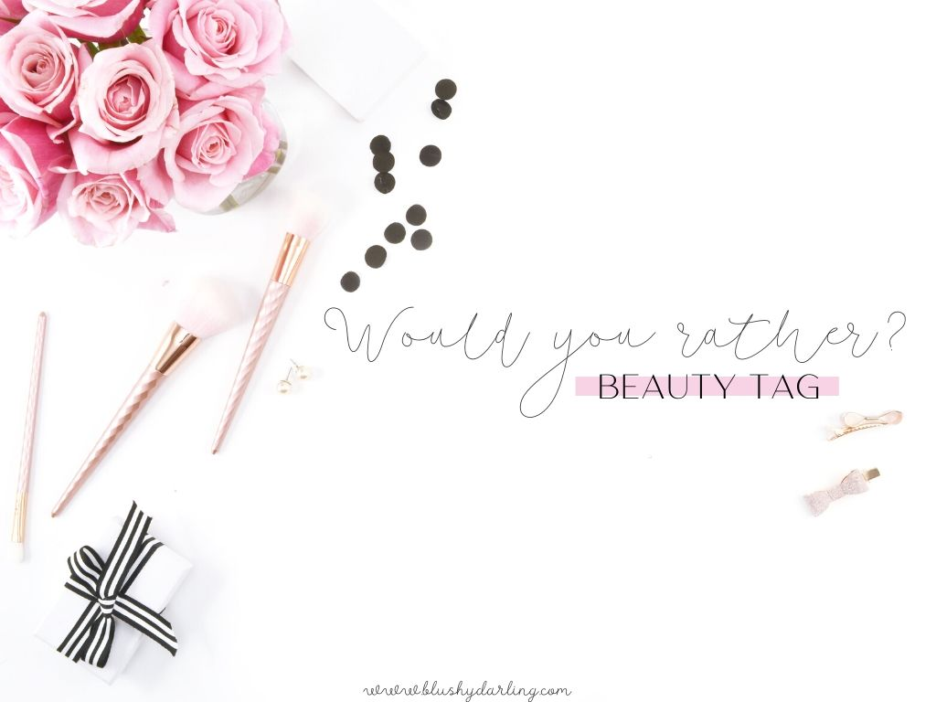 Would You Rather | Beauty TAG
