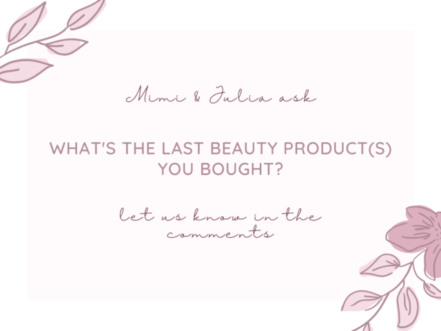 """Today's question is: """"What's the last beauty product(s) you bought?"""""""