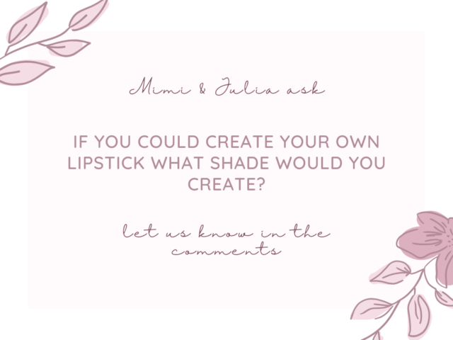 """Today's question is: """"If you could create your own lipstick what shade would you create?"""""""