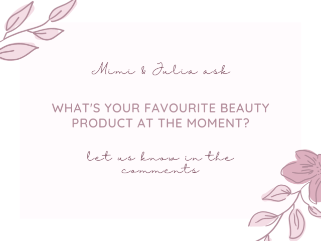 What's your favourite beauty product at the moment?